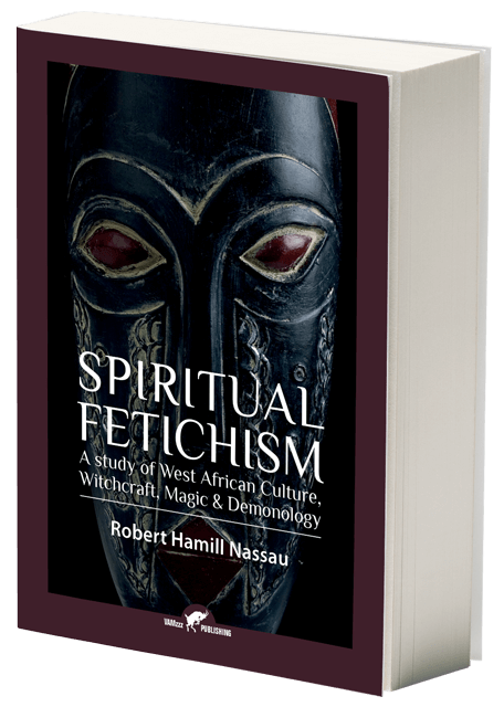 Spiritual Fetichism, A Study of West African Culture, Witchcraft, Magic & Demonology by Robert Hamill Nassau