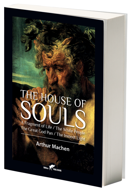 The House of Souls, A Fragment of Life / The White People / The Great God Pan / The Inmost Light by Arthur Machen