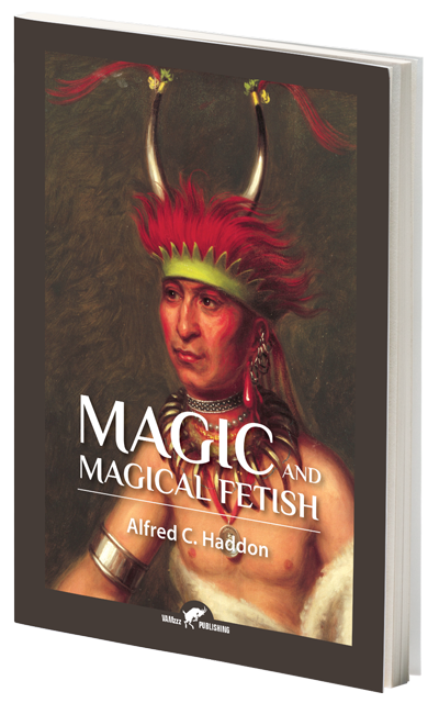 Magic and Magical Fetish by Alfred C. Haddon