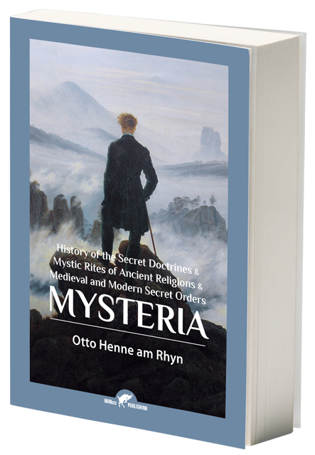 Mysteria, History of the Secret Doctrines & Mystic Rites of Ancient Religions & Medieval and Modern Secret Orders by Otto Henne am Rhyn