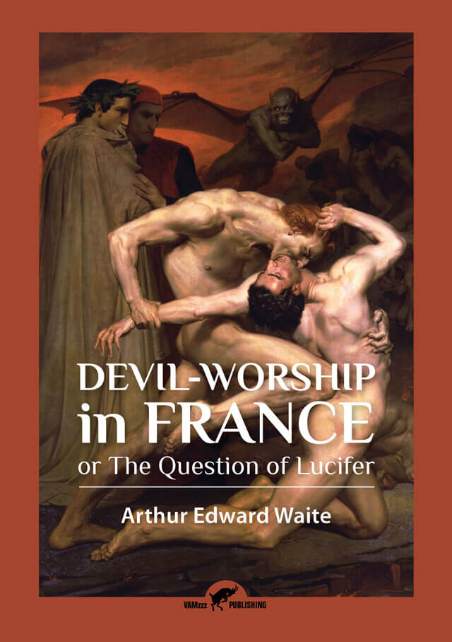 Devil-Worship in France, or The Question of Lucifer by Arhur Edward Waite