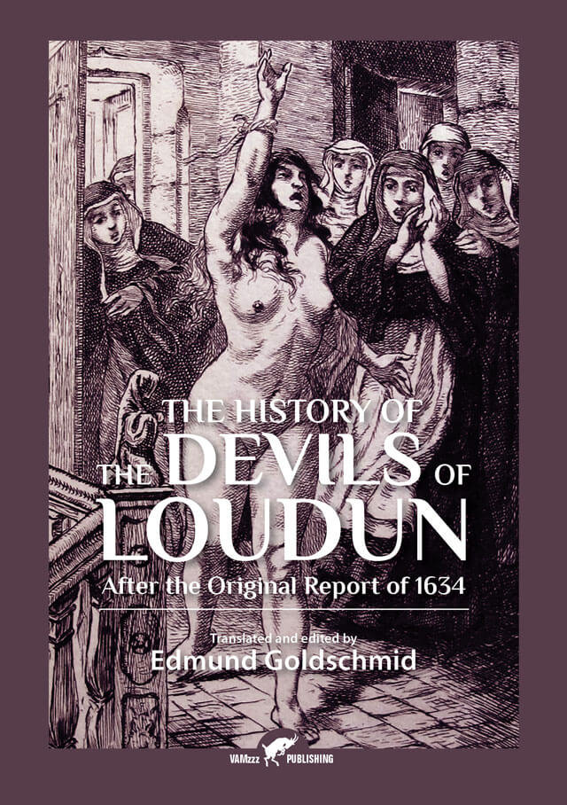 The History of the Devils of Loudun, After the Original Report of 1634, translator Edmund Goldschmid